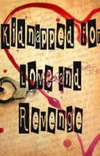 Kidnapped For Love & Revenge by JuliieeShadow