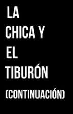 La Chica Y El Tiburón (Continuación) by Poeta_Oscuro001