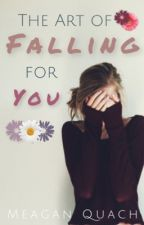 The Art of Falling For You by MeaganQ