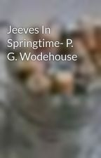 Jeeves In Springtime- P. G. Wodehouse by AkshaySwaroop