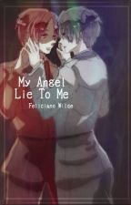 My Angel Lie to Me by SimplyAchromatic