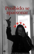 ♚ Proibido Se Apaixonar ♡ by VickGeacomenne