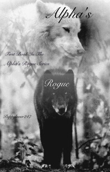 Alpha's Rogue (first book in the 'Alpha's Rogue' series) UNDER GOING EDITING