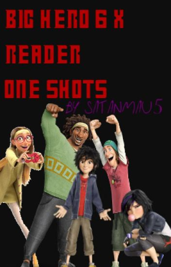 Big Hero 6 x Reader One Shots