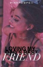 Loving My Dad's Best Friend . {book #1} by pinkpompeii