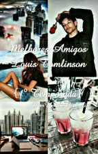 Melhores Amigos - Louis Tomlinson { 1° Temporada } by MrsHoranGirlHis
