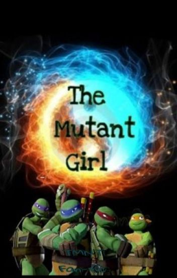 The Mutant Girl (TMNT Fan Fic Book 1)