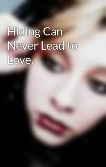 Hiding Can Never Lead to Love. by VixAmorisLari
