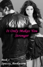 It Only Makes You Stronger by Spazzy_Bookworm