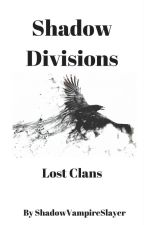 Shadow Divisions: Lost Clans by ShadowVampireSlayer