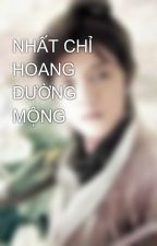 NHẤT CHỈ HOANG ĐƯỜNG MỘNG by binbon19
