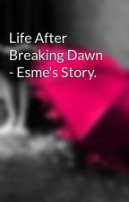 Life After Breaking Dawn - Esme's Story. by heyhurricane