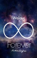 Walang Forever by NoMoreLongface