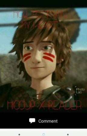 How To Train My Heart (Hiccup X Reader) -