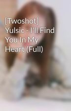 [Twoshot] Yulsic - I'll Find You In My Heart (Full) by S1Tinie