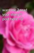 want me 2 read your story?? post here =D by shygal16
