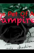 The Pet Of A Vampire by CandyNotesWithSugar