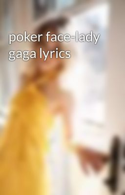 Poker Face Lady Gaga Lyrics Wattpad