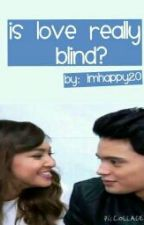Is Love Really Blind? (JaDine)[ON-HOLD] by imhappy20
