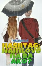 Hashtag: Nainlove na ba AKO? by mixhaelle