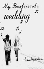 My Bestfriend's Wedding by LuvApinku