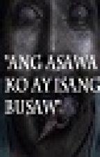 Ang Asawa ko ay isang Busaw by minmin_o19
