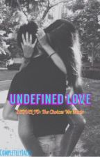 Undefined Love (Sequel to TCWM) by completelyjacks