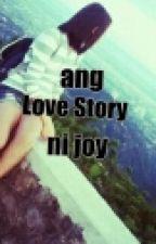 Ang Love Story ni Joy by chansakura777
