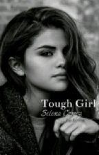 Tough Girl || Selena Gomez fanfiction. by AdorveSel