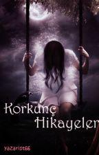 KORKUNÇ HİKAYELER(güncellendi) by yazarist66