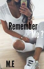 Remember me||M.e ( Completed ) by DaddyyLuhhh
