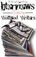 Interviews with Amazing Wattpad Writers by midnightreading