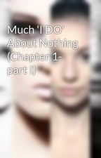 Much 'I DO' About Nothing (Chapter 1- part I) by mizzcreative