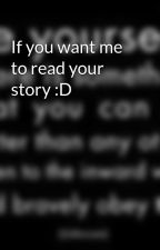 If you want me to read your story :D by mylittlepony