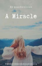 A Miracle by peachxvision by theavidbookreader014