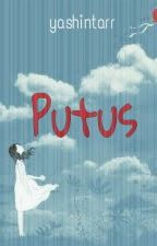PUTUS (Selesai) by yashintarr