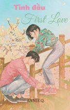 First Love - Tình đầu by annkut3