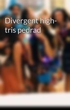 Divergent high- tris pedrad by ebruins