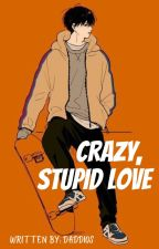 Crazy, Stupid Love by daddios