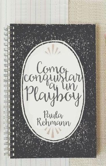 Como conquistar a un Playboy© (EDITANDO)