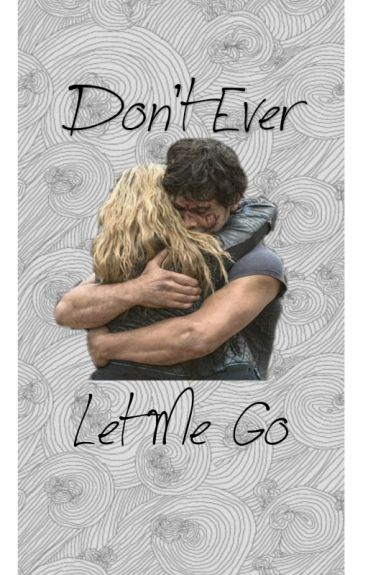 Don't Ever Let Me Go {Bellarke}