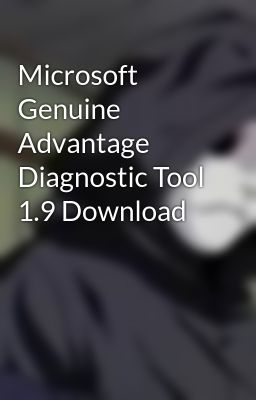 Microsoft Genuine Advantage Diagnostic Tool 1.9 Download