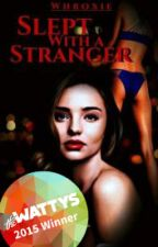 Slept with a Stranger #Wattys2015 by Whroxie