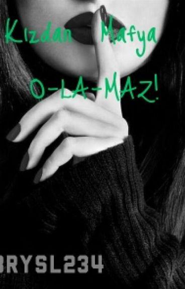 Kızdan Mafya O-LA-MAZ!