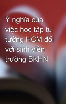 Ý nghĩa của việc học tập tư tưởng HCM đối với sinh viên trường BKHN