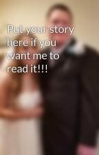 Put your story here if you want me to read it!!! by NinaMarie13