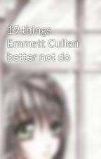 19 things Emmett Cullen better not do by paramorefan1919