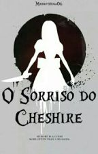 O sorriso do Cheshire by MrsNothing06