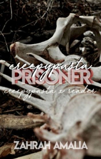 Creepypasta Prisoner - Creepypasta x Reader