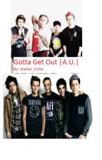 Gotta Get Out (Punk 5sos& 1D A.U.) by Walker_Killer